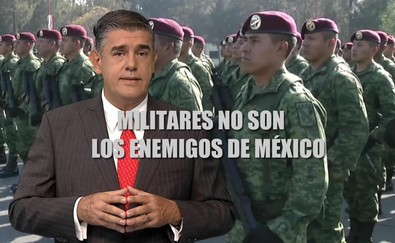 MILITARES NO SON ENEMIGOS DE MÉXICO - JUAN IBARROLA C.