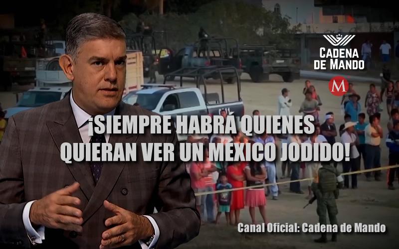 ¡SIEMPRE HABRÁ QUIENES QUIERAN VER UN MÉXICO JODIDO! - CADENA DE MANDO - JUAN IBARROLA