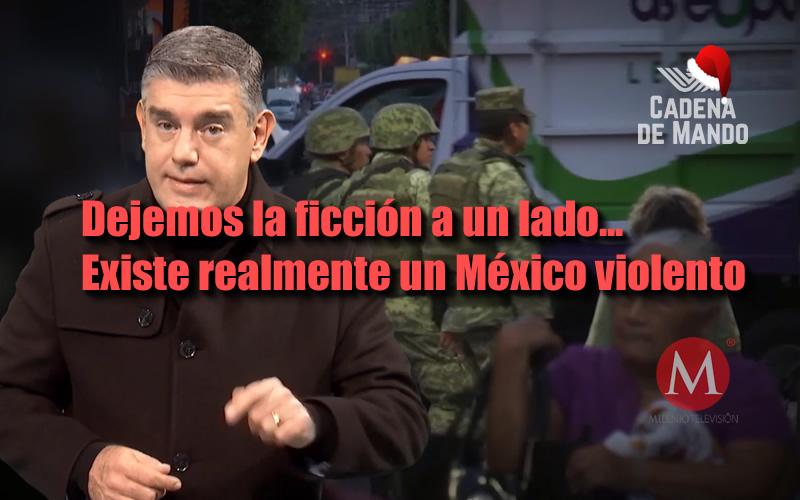 Dejemos la ficción a un lado... Existe realmente un México violento - CADENA DE MANDO - JUAN IBARROLA