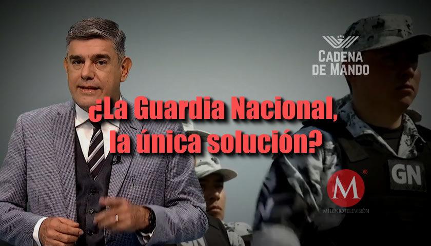LA GUARDIA NACIONAL, LA ÚNICA SOLUCIÓN - CADENA DE MANDO