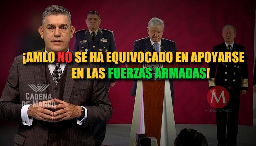 AMLO NO se equivoca al apoyarse en las Fuerzas Armadas - CADENA DE MANDO